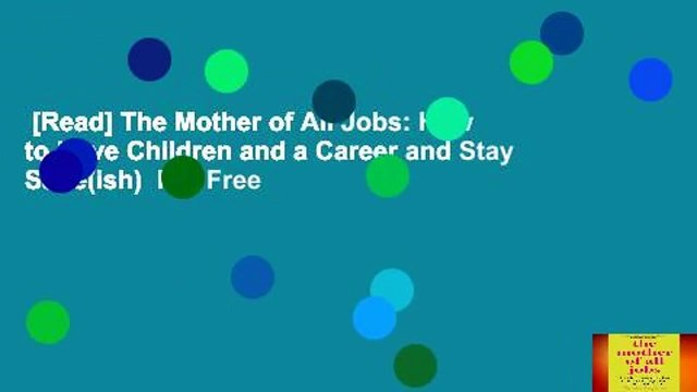 [Read] The Mother of All Jobs: How to Have Children and a Career and Stay Sane(ish)  For Free