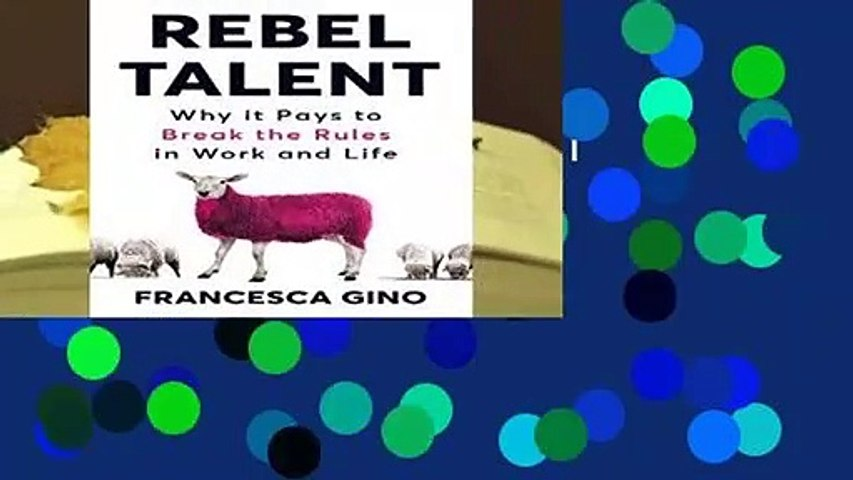 Full version  Rebel Talent: Why it Pays to Break the Rules at Work and in Life Complete