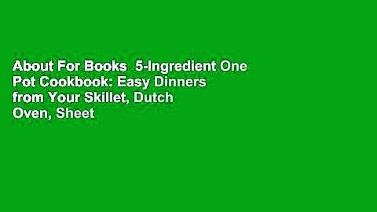 About For Books  5-Ingredient One Pot Cookbook: Easy Dinners from Your Skillet, Dutch Oven, Sheet