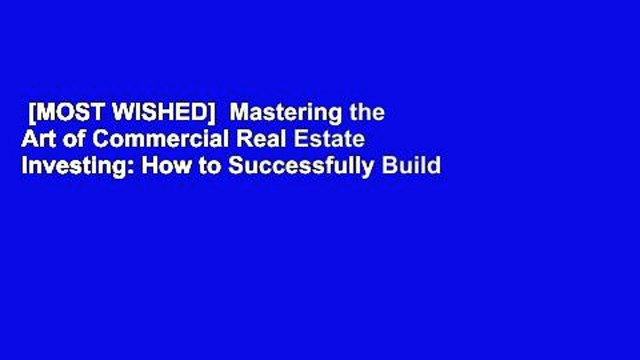 [MOST WISHED]  Mastering the Art of Commercial Real Estate Investing: How to Successfully Build
