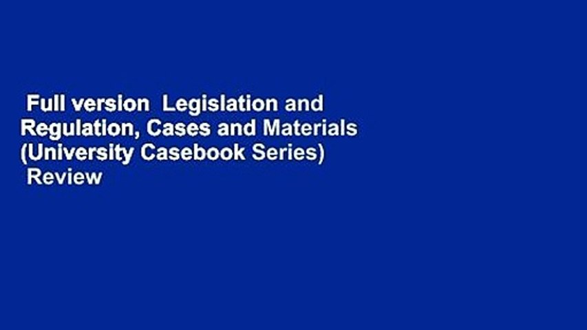 Full version  Legislation and Regulation, Cases and Materials (University Casebook Series)  Review