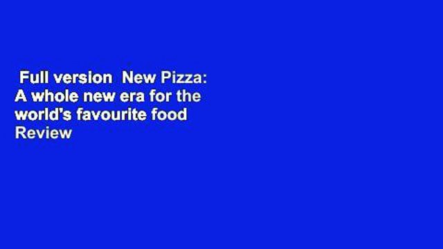 Full version  New Pizza: A whole new era for the world's favourite food  Review