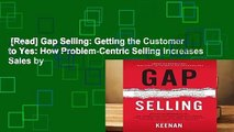 [Read] Gap Selling: Getting the Customer to Yes: How Problem-Centric Selling Increases Sales by