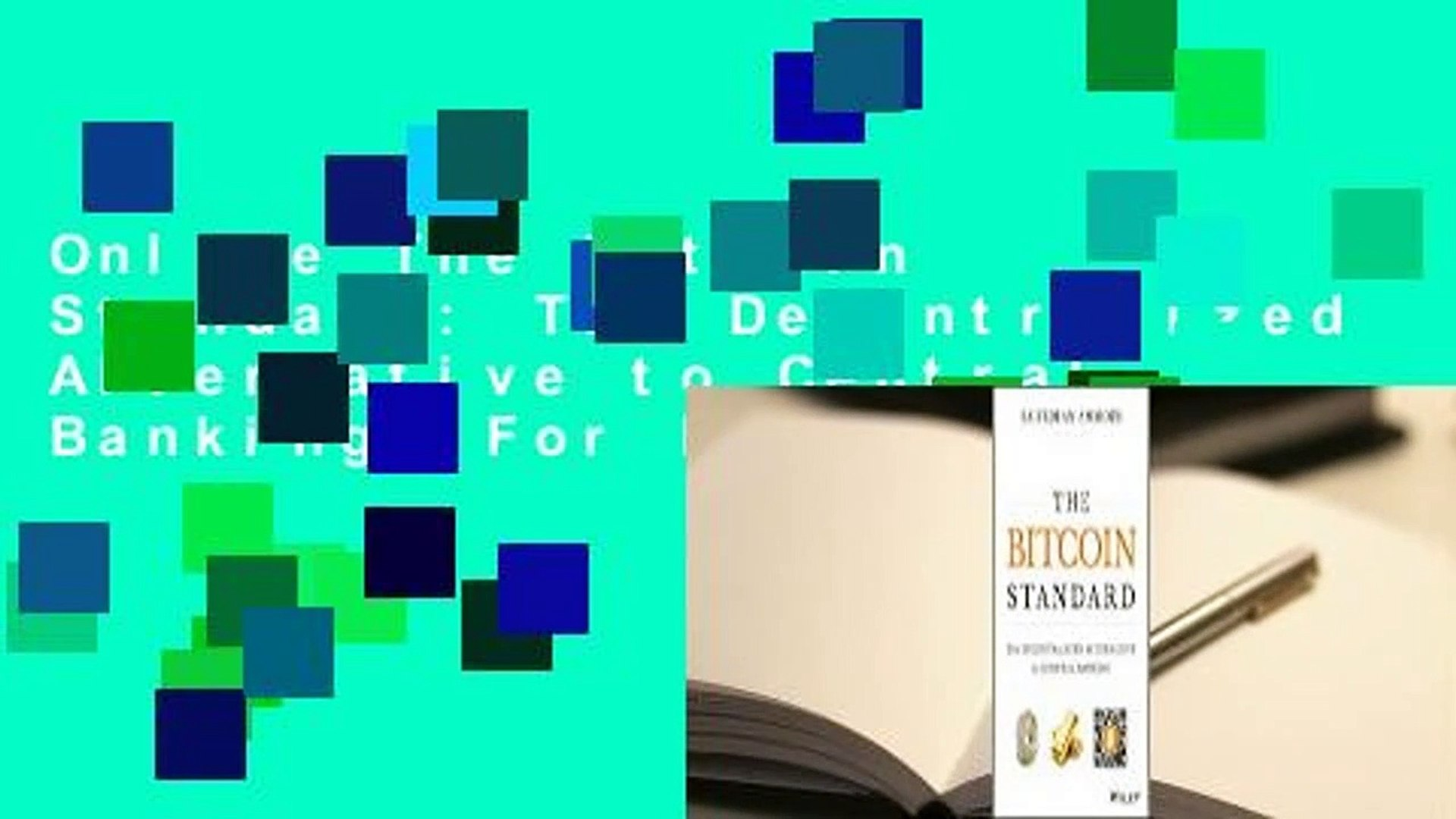Online The Bitcoin Standard: The Decentralized Alternative to Central Banking  For Full