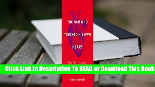 Online The Man Who Touched His Own Heart: True Tales of Science, Surgery, and Mystery  For Full