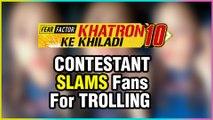 This Khatron Ke Khiladi 10 Contestant SLAMS Her Fans | Take LEGAL ACTION Against Them