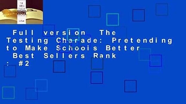 Full version  The Testing Charade: Pretending to Make Schools Better  Best Sellers Rank : #2