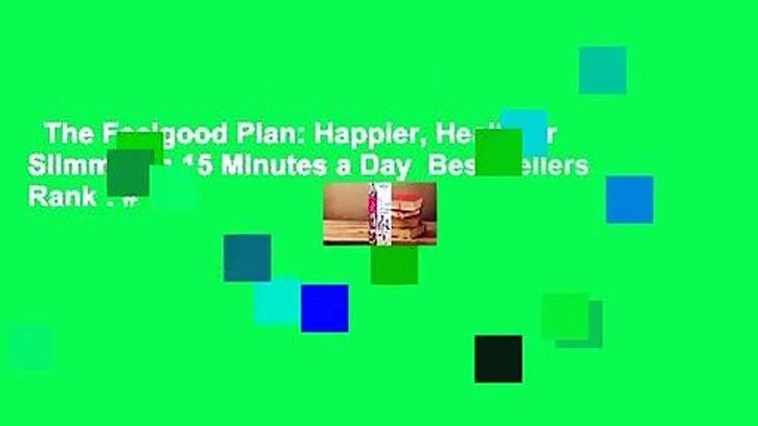 The Feelgood Plan: Happier, Healthier  Slimmer in 15 Minutes a Day  Best Sellers Rank : #1