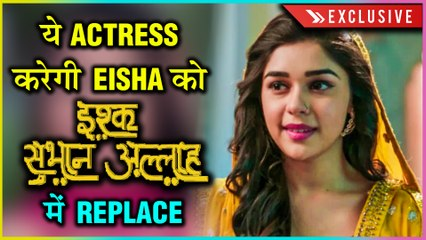 OMG! This Actress To Replace Eisha Singh In Ishq Subhan Allah | Exclusive