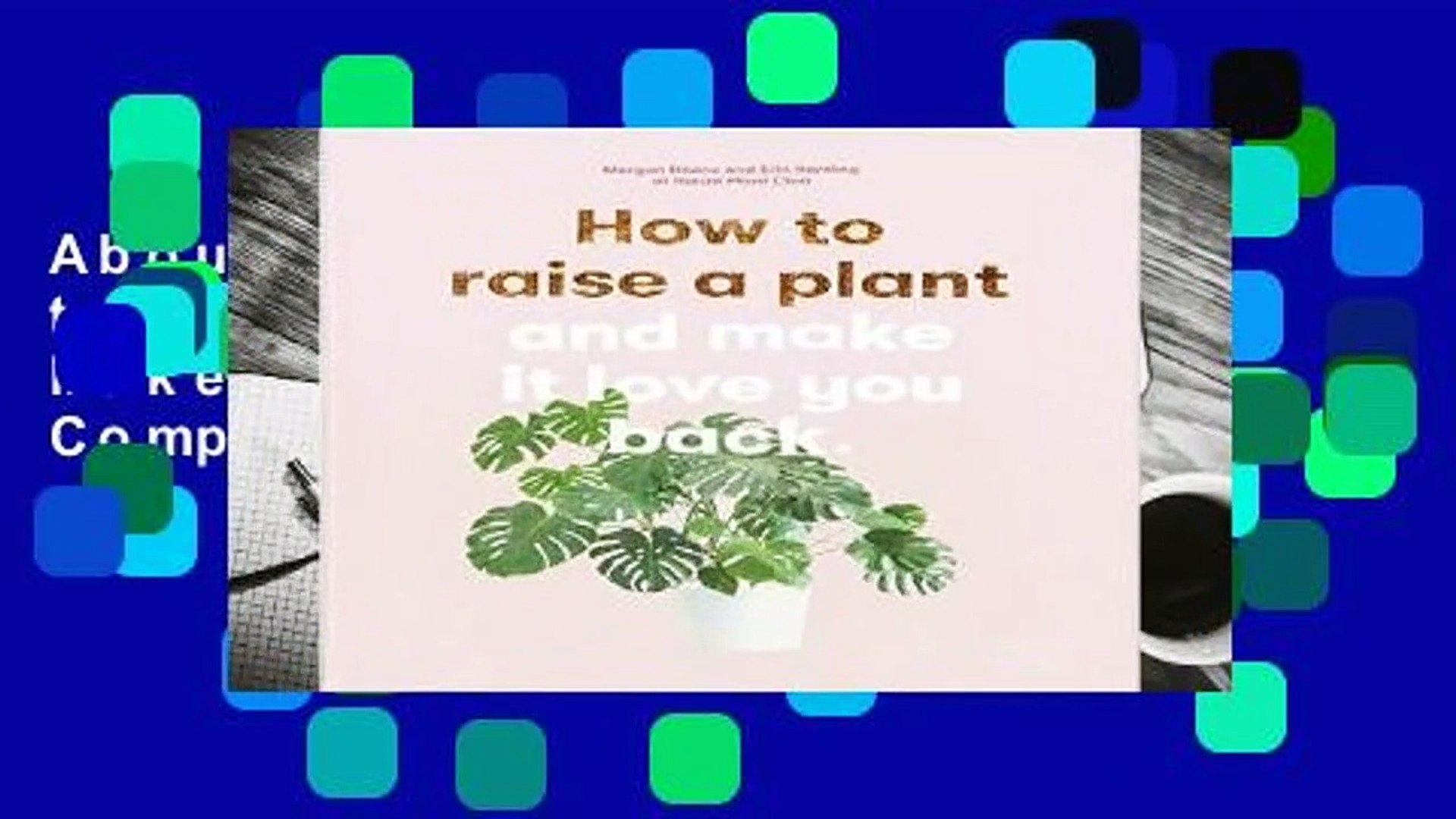 About For Books  How to Raise a Plant: And Make It Love You Back Complete