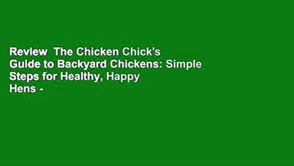 Review  The Chicken Chick's Guide to Backyard Chickens: Simple Steps for Healthy, Happy Hens -