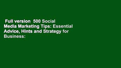 Full version  500 Social Media Marketing Tips: Essential Advice, Hints and Strategy for Business: