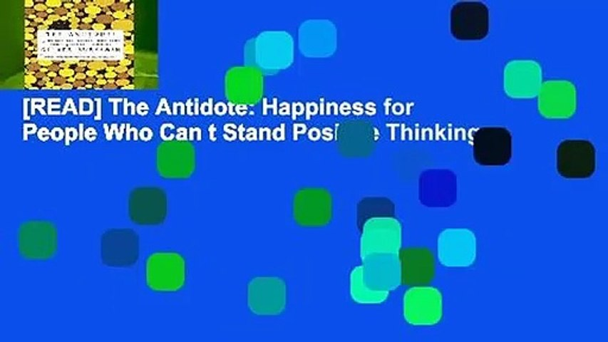 [READ] The Antidote: Happiness for People Who Can t Stand Positive Thinking