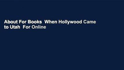 About For Books  When Hollywood Came to Utah  For Online