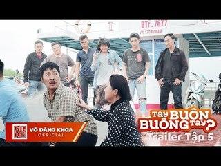 Tay Buôn, Buông Tay? Trailer Tập 5   Ngân Quỳnh, Lê Quốc Nam, Đăng Khoa, Huỳnh Lập, Lạc Hoàng Long