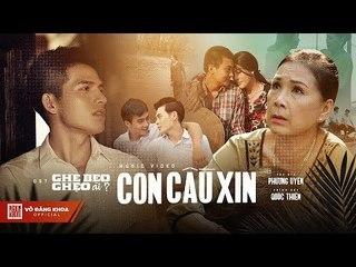 CON CẦU XIN (OST 2 GHE BẸO GHẸO AI?) - QUỐC THIÊN   OFFICIAL MV