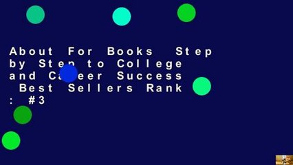 About For Books  Step by Step to College and Career Success  Best Sellers Rank : #3