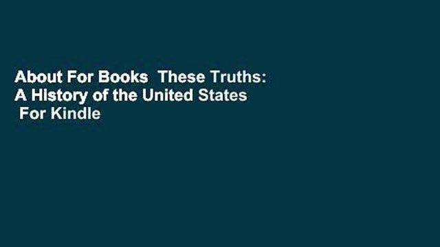 About For Books  These Truths: A History of the United States  For Kindle