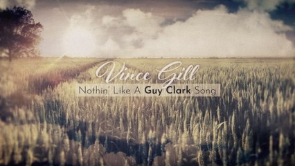 Vince Gill - Nothin' Like A Guy Clark Song