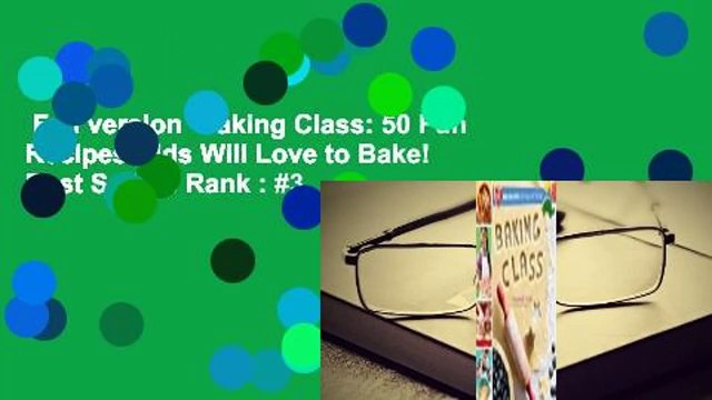 Full version  Baking Class: 50 Fun Recipes Kids Will Love to Bake!  Best Sellers Rank : #3