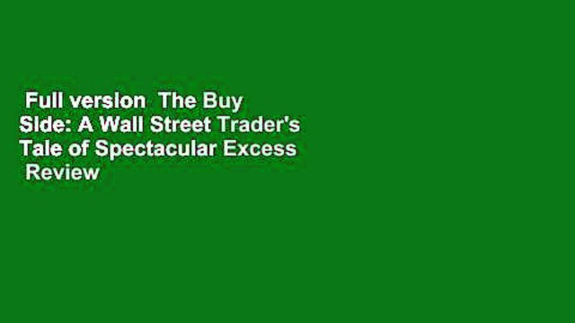 Full version  The Buy Side: A Wall Street Trader's Tale of Spectacular Excess  Review