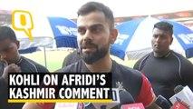 Virat Kohli on Shahid Afridi's Kashmir Comment