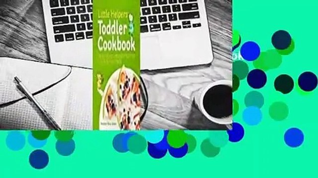 Full version  Little Helpers Toddler Cookbook: Healthy, Kid-Friendly Recipes to Cook Together