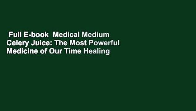Full E-book  Medical Medium Celery Juice: The Most Powerful Medicine of Our Time Healing Millions
