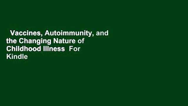 Vaccines, Autoimmunity, and the Changing Nature of Childhood Illness  For Kindle