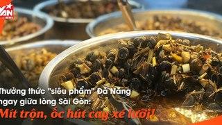 Siêu phẩm Đà Nẵng giữa lòng Sài Gòn - Mít trộn, Ốc hút - Ăn là ghiền