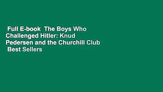 Full E-book  The Boys Who Challenged Hitler: Knud Pedersen and the Churchill Club  Best Sellers