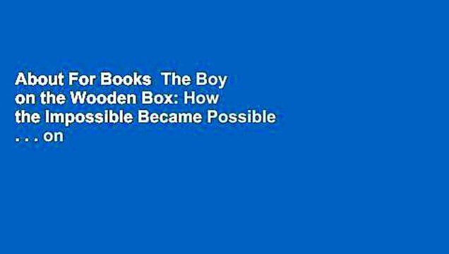 About For Books  The Boy on the Wooden Box: How the Impossible Became Possible . . . on
