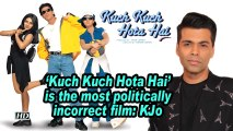 'Kuch Kuch Hota Hai' is the most politically incorrect film: KJo
