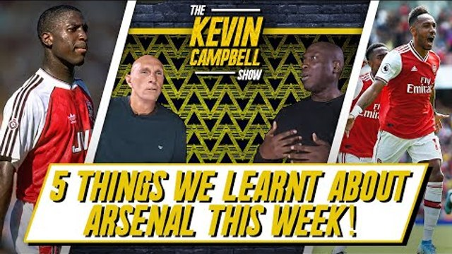 Five Things We've Learnt About Arsenal! | The Kevin Campbell Show ft Lee Judges