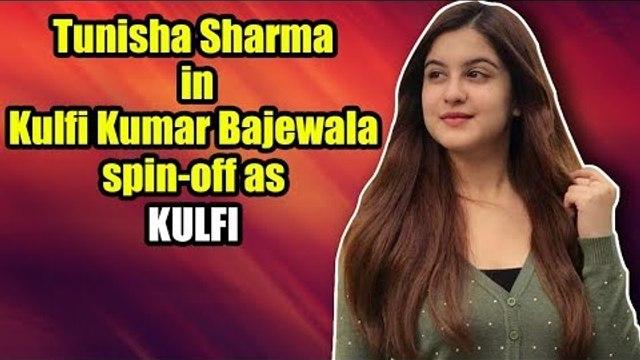 Tunisha Sharma to play grownup Kulfi in Kulfi Kumar Bajewala spin-off?
