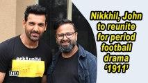 Nikkhil Advani, John Abraham to reunite for period football drama '1911'