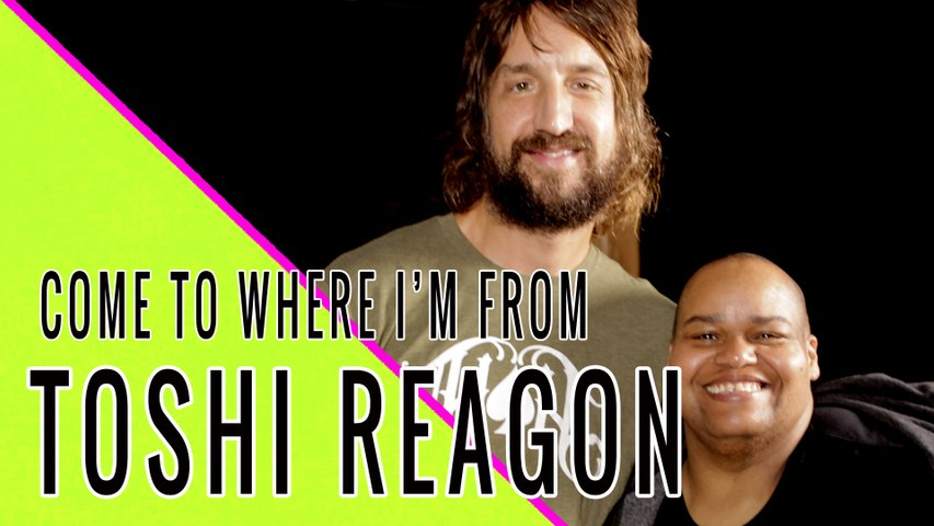TOSHI REAGON: Come To Where I'm From Episode #20