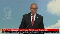 CHP Parti Sözcüsü Faik Öztrak, Ali Babacan ile Ahmet Davutoğlu'na tepki gösterdi