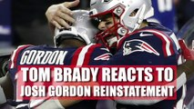 Tom Brady's Initial Reaction To Josh Gordon's Conditional Reinstatement