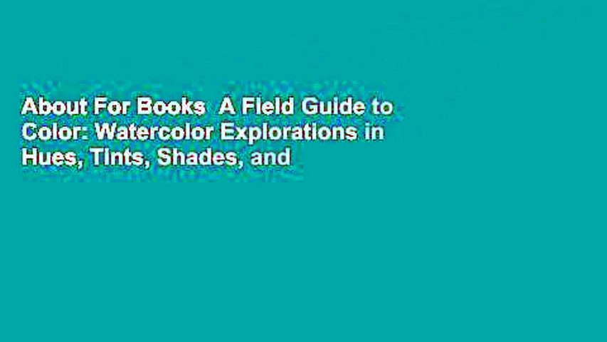 About For Books  A Field Guide to Color: Watercolor Explorations in Hues, Tints, Shades, and