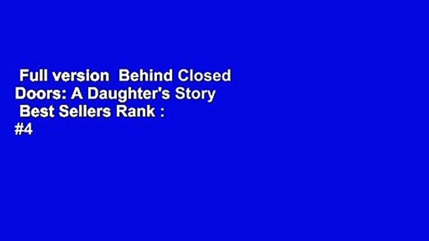 Full version  Behind Closed Doors: A Daughter's Story  Best Sellers Rank : #4