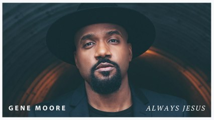 Gene Moore - Always Jesus