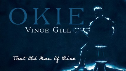 Vince Gill - That Old Man Of Mine