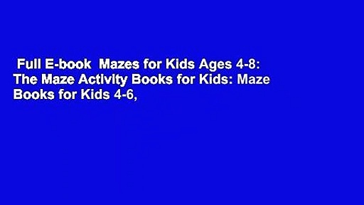 Full E-book  Mazes for Kids Ages 4-8: The Maze Activity Books for Kids: Maze Books for Kids 4-6,