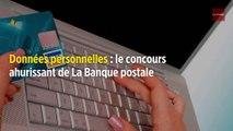 Données personnelles : le concours ahurissant de La Banque postale