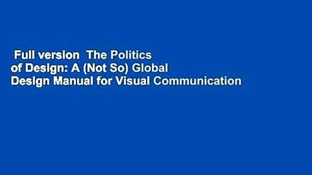 Full version  The Politics of Design: A (Not So) Global Design Manual for Visual Communication