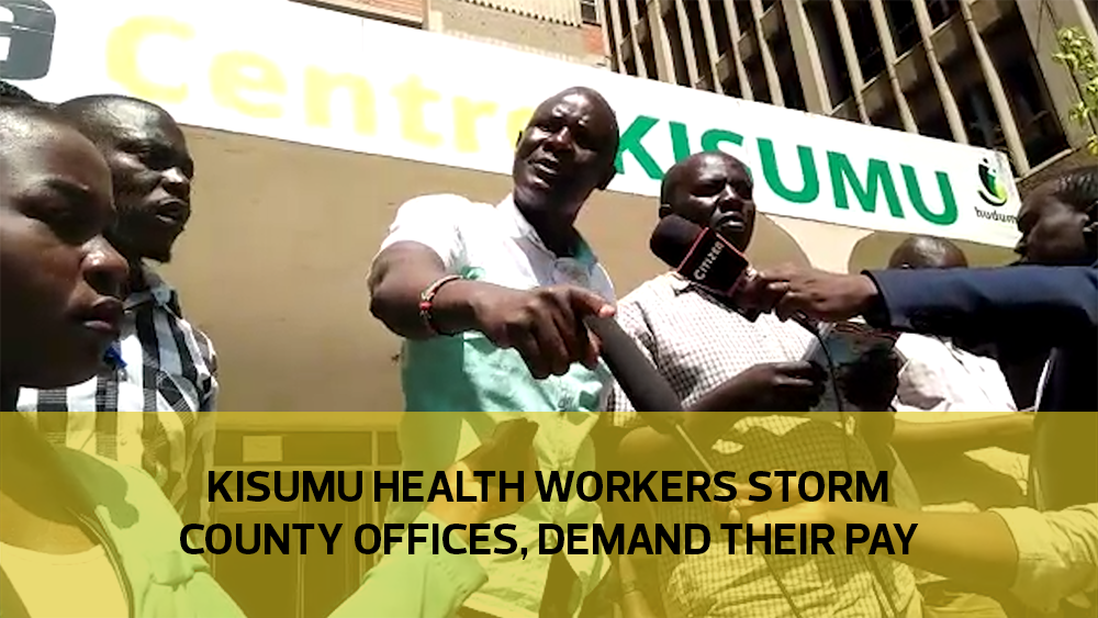 Kisumu health workers storm county offices, demand their pay