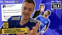 Two-Footed Talk | Maddison v Clarkson: Unprofessional or just banter by Leicester star?