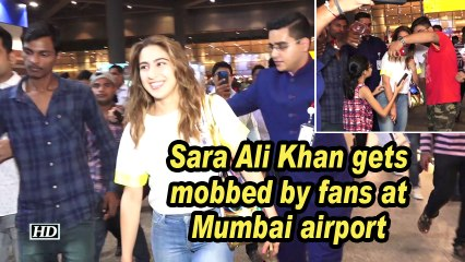 Sara Ali Khan gets mobbed by fans at Mumbai airport