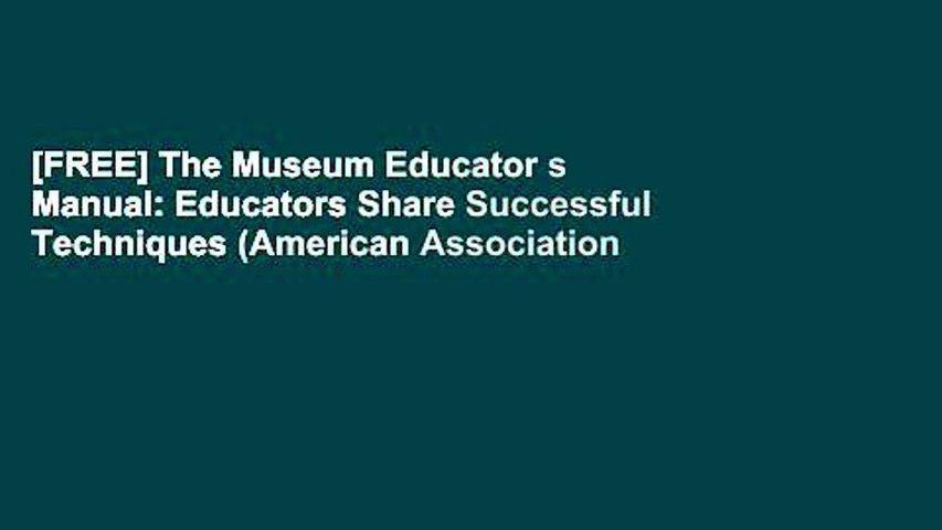 [FREE] The Museum Educator s Manual: Educators Share Successful Techniques (American Association